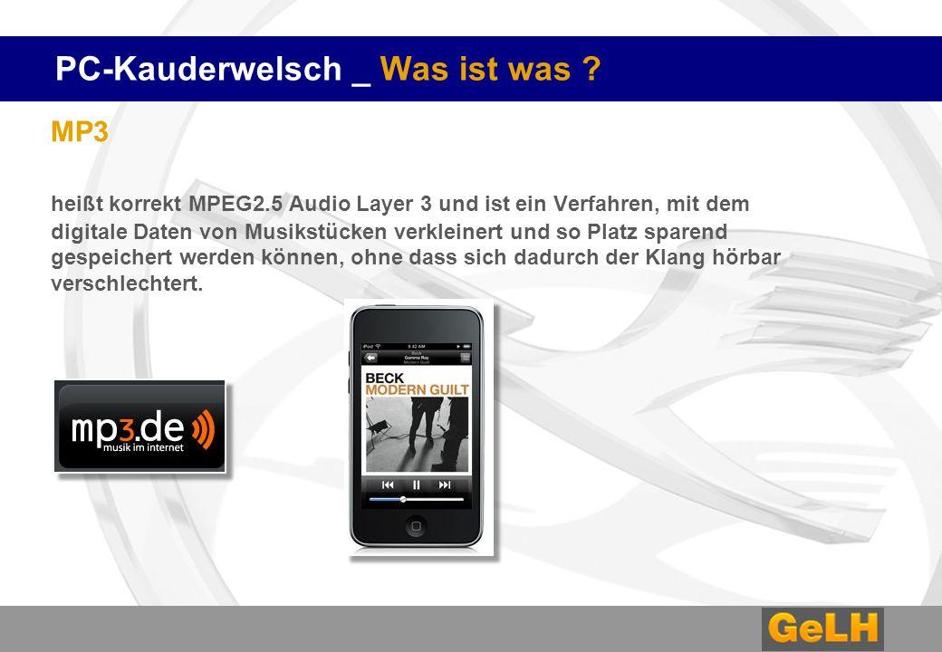PC-Kauderwelsch _ Was ist was ? MP3 heißt korrekt MPEG2.5 Audio Layer 3 und ist ein Verfahren, mit dem digitale Daten von Musikstücken verkleinert und