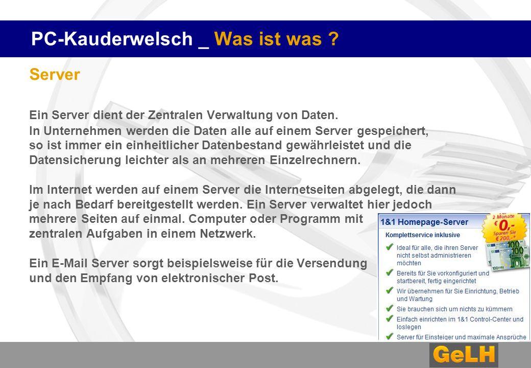 PC-Kauderwelsch _ Was ist was ? Server Ein Server dient der Zentralen Verwaltung von Daten. In Unternehmen werden die Daten alle auf einem Server gesp