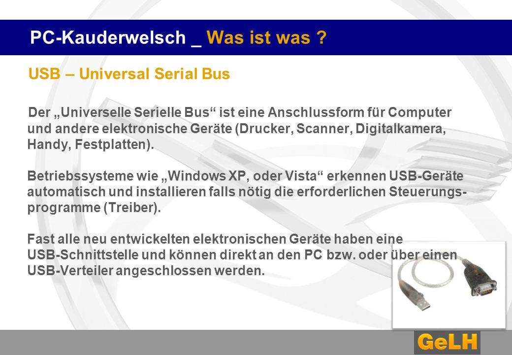PC-Kauderwelsch _ Was ist was ? USB – Universal Serial Bus Der Universelle Serielle Bus ist eine Anschlussform für Computer und andere elektronische G