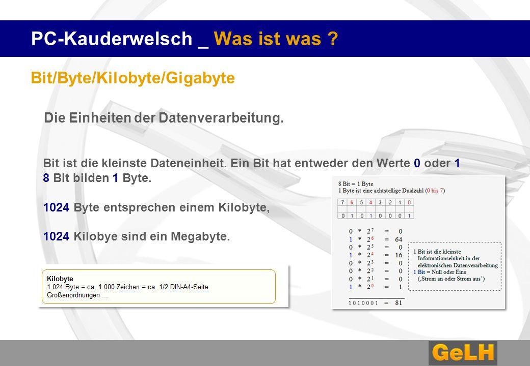 PC-Kauderwelsch _ Was ist was ? Bit/Byte/Kilobyte/Gigabyte Die Einheiten der Datenverarbeitung. Bit ist die kleinste Dateneinheit. Ein Bit hat entwede