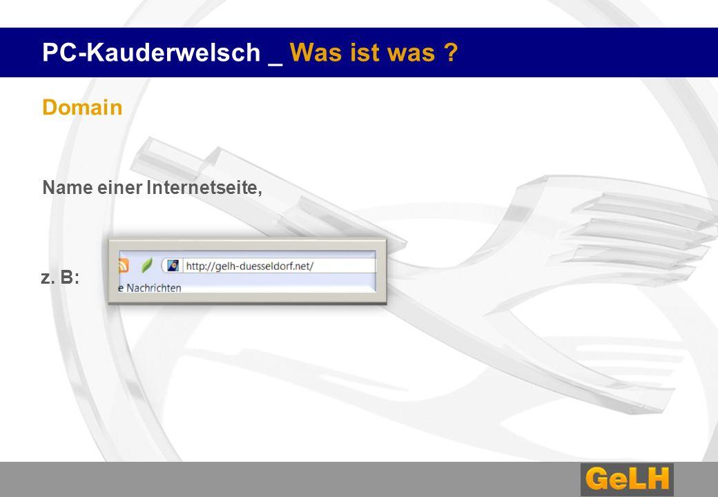 PC-Kauderwelsch _ Was ist was ? Domain Name einer Internetseite, z. B: