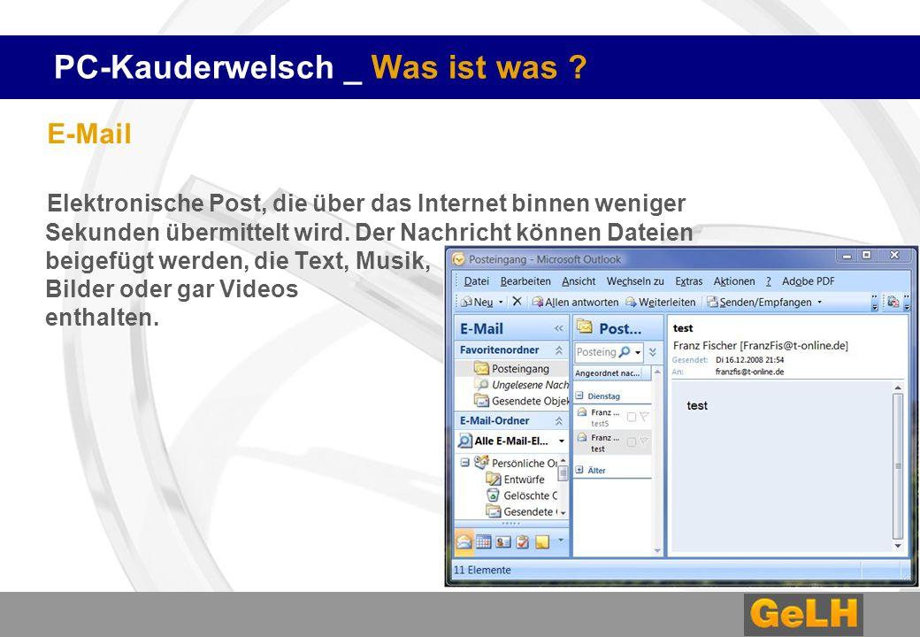 PC-Kauderwelsch _ Was ist was ? E-Mail Elektronische Post, die über das Internet binnen weniger Sekunden übermittelt wird. Der Nachricht können Dateie