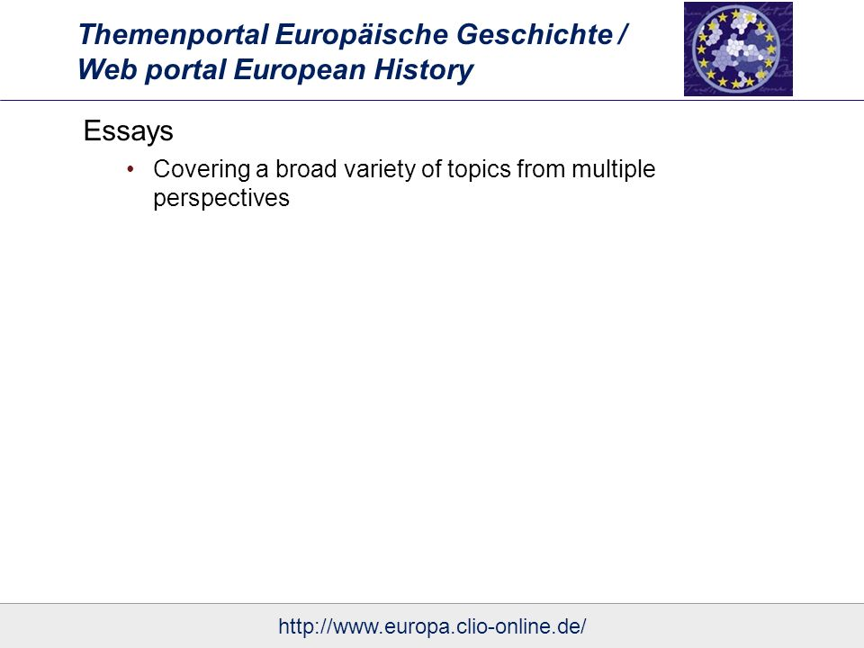 Themenportal Europäische Geschichte / Web portal European History Essays Covering a broad variety of topics from multiple perspectives http://www.europa.clio-online.de/