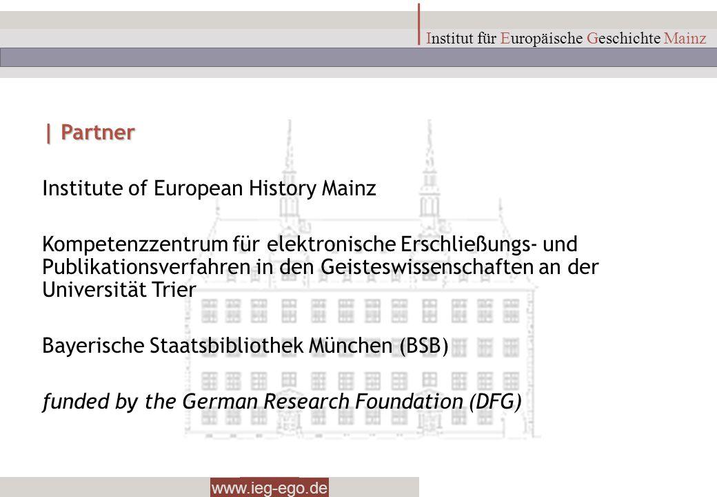 www.ieg-ego.de Institut für Europäische Geschichte Mainz | Partner Institute of European History Mainz Kompetenzzentrum für elektronische Erschließung