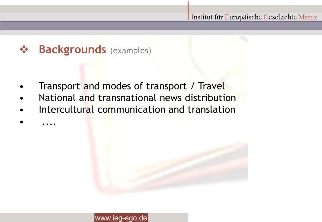 www.ieg-ego.de Institut für Europäische Geschichte Mainz Backgrounds (examples) Transport and modes of transport / Travel National and transnational n