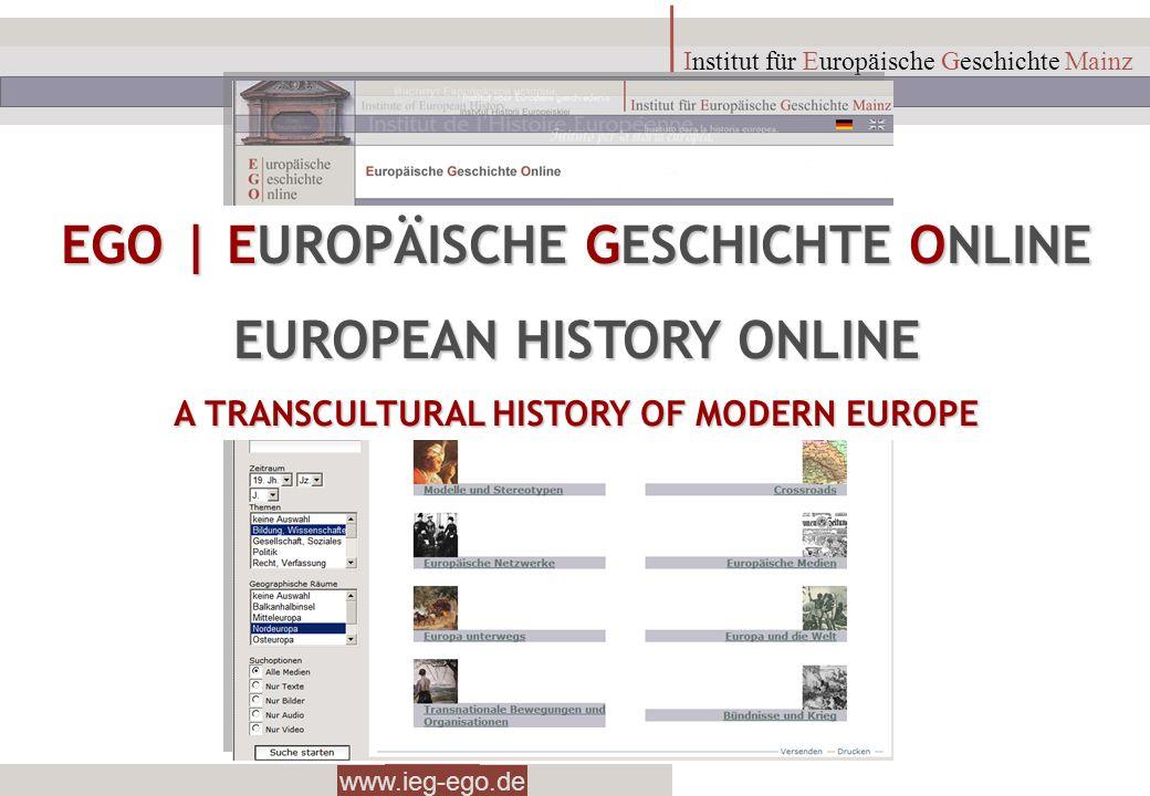 www.ieg-ego.de Institut für Europäische Geschichte Mainz EGO | EUROPÄISCHE GESCHICHTE ONLINE EUROPEAN HISTORY ONLINE A TRANSCULTURAL HISTORY OF MODERN