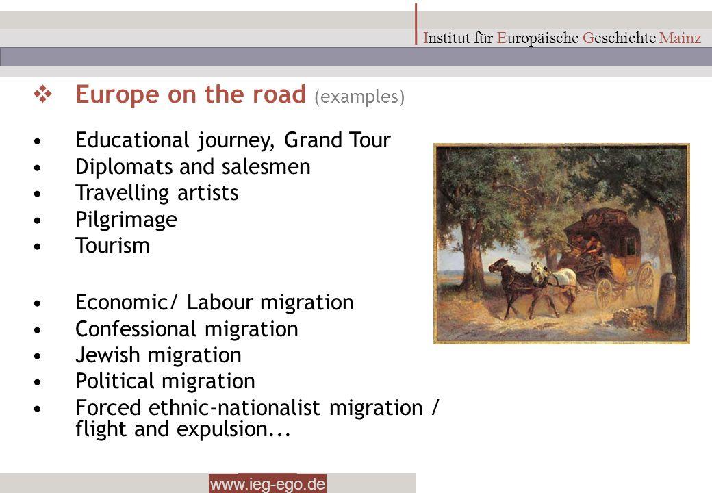 www.ieg-ego.de Institut für Europäische Geschichte Mainz Europe on the road (examples) Educational journey, Grand Tour Diplomats and salesmen Travelli