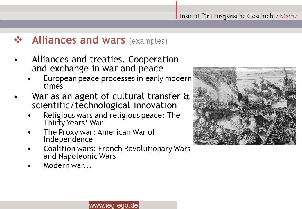 www.ieg-ego.de Institut für Europäische Geschichte Mainz Alliances and wars (examples) Alliances and treaties. Cooperation and exchange in war and pea
