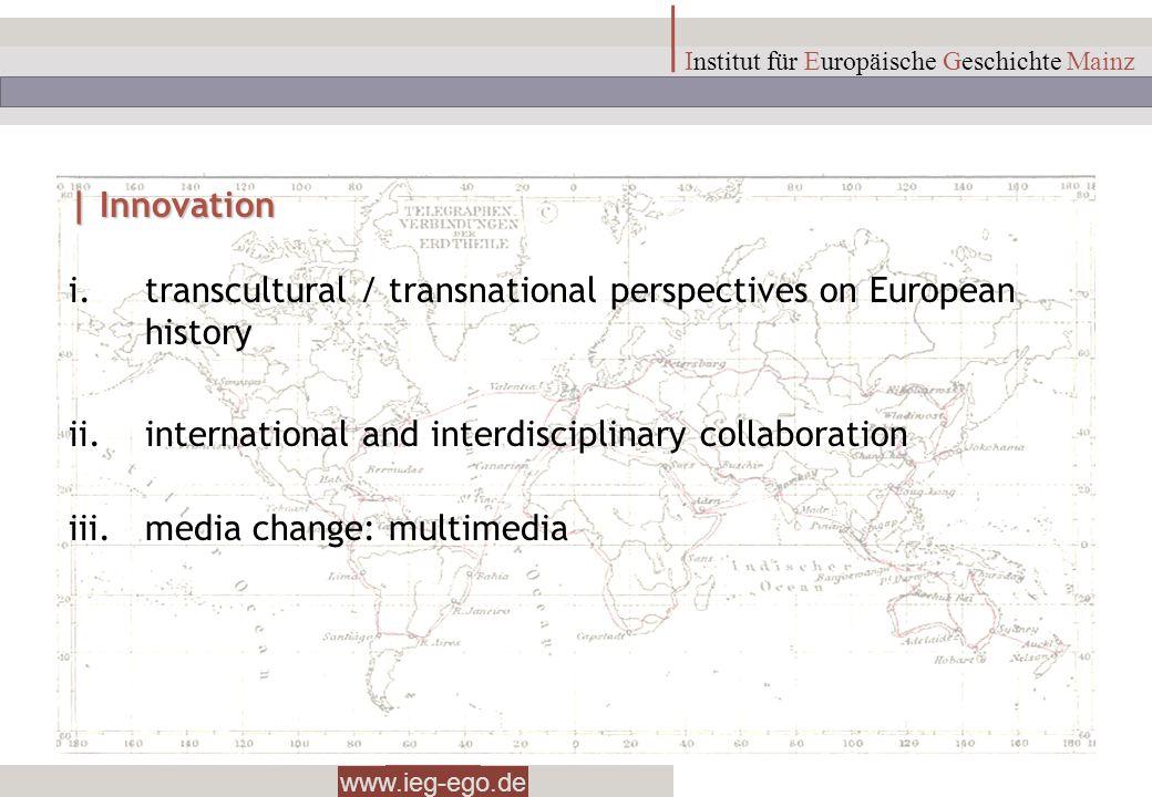 www.ieg-ego.de Institut für Europäische Geschichte Mainz | Innovation i.transcultural / transnational perspectives on European history ii.internationa