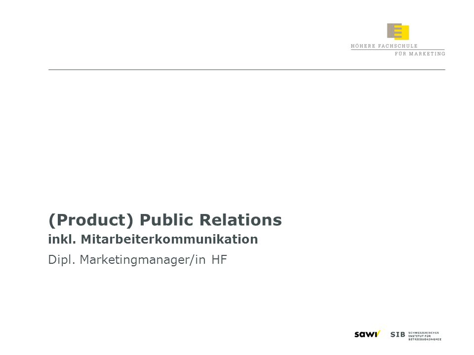 1 (Product) Public Relations inkl. Mitarbeiterkommunikation Dipl. Marketingmanager/in HF