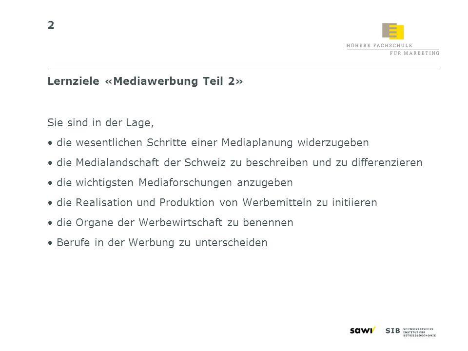 2 Lernziele «Mediawerbung Teil 2» Sie sind in der Lage, die wesentlichen Schritte einer Mediaplanung widerzugeben die Medialandschaft der Schweiz zu b