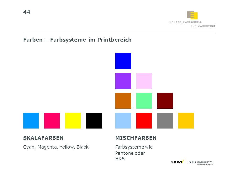 44 Farben – Farbsysteme im Printbereich SKALAFARBEN Cyan, Magenta, Yellow, Black MISCHFARBEN Farbsysteme wie Pantone oder HKS