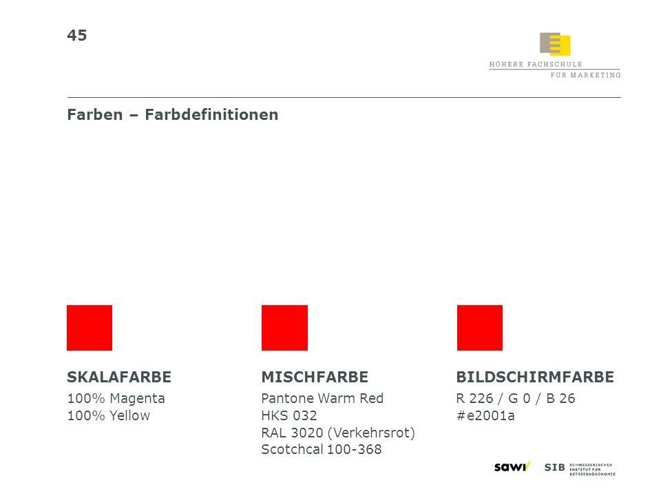 45 Farben – Farbdefinitionen SKALAFARBE 100% Magenta 100% Yellow MISCHFARBE Pantone Warm Red HKS 032 RAL 3020 (Verkehrsrot) Scotchcal 100-368 BILDSCHI