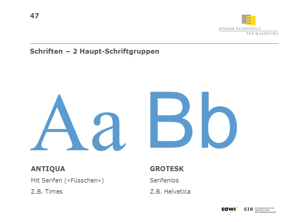 47 Schriften – 2 Haupt-Schriftgruppen ANTIQUA Mit Serifen («Füsschen») Z.B. Times GROTESK Serifenlos Z.B. Helvetica Aa Bb