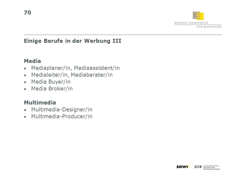 70 Media Mediaplaner/in, Mediaassistent/in Medialeiter/in, Mediaberater/in Media Buyer/in Media Broker/in Multimedia Multimedia-Designer/in Multimedia