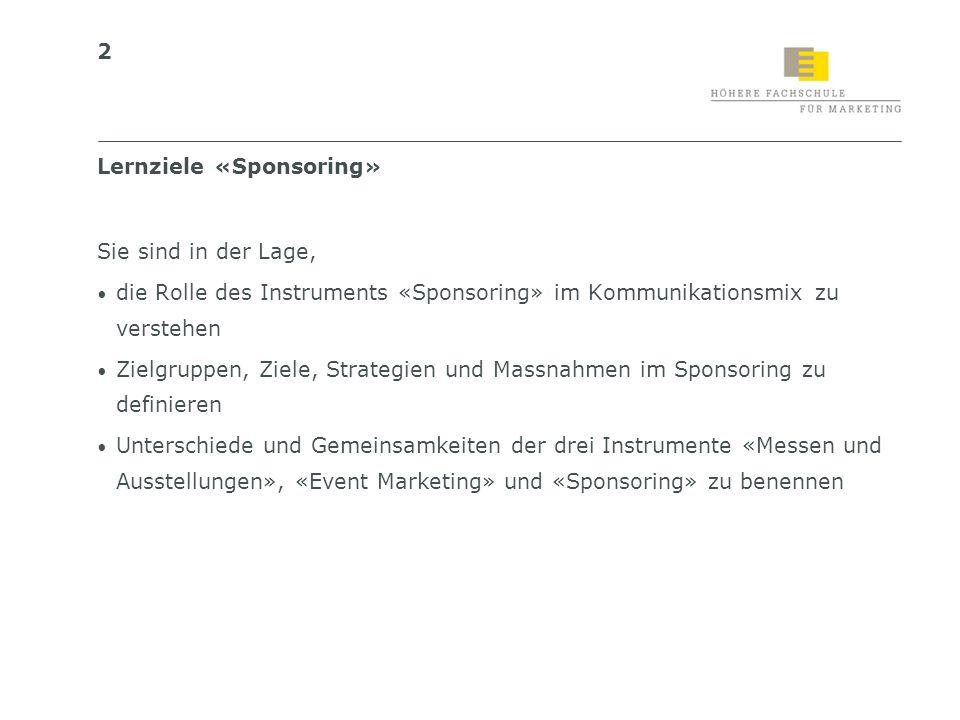 2 Lernziele «Sponsoring» Sie sind in der Lage, die Rolle des Instruments «Sponsoring» im Kommunikationsmix zu verstehen Zielgruppen, Ziele, Strategien