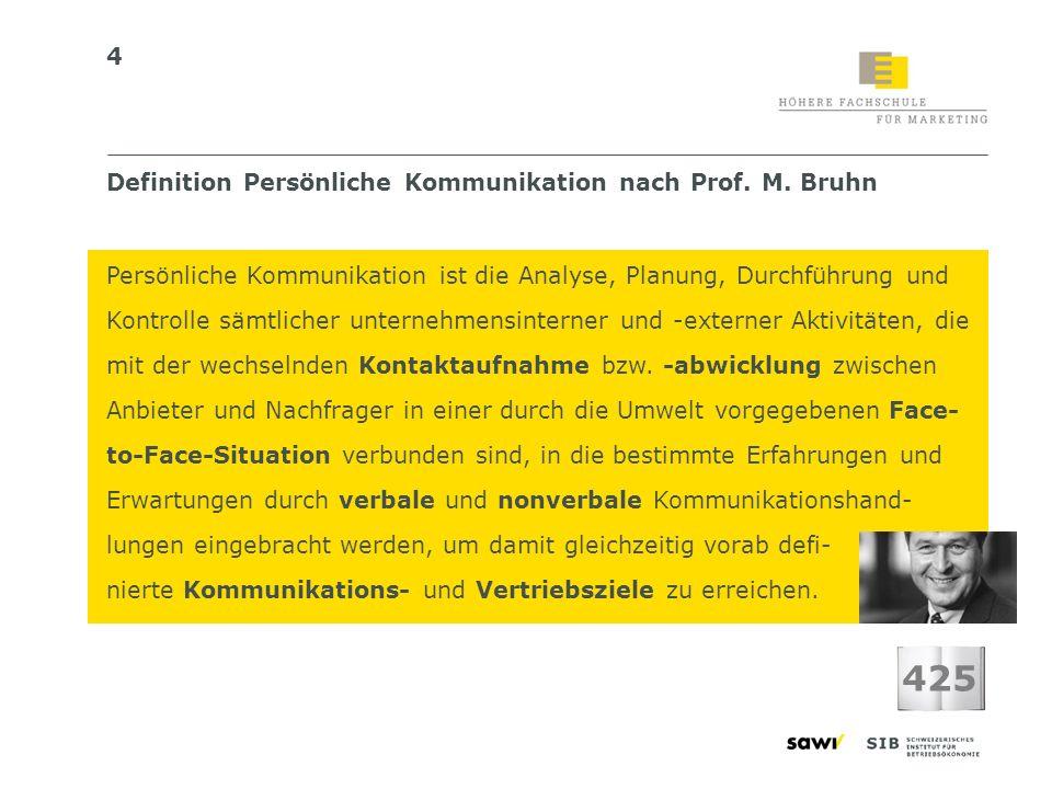 4 Definition Persönliche Kommunikation nach Prof. M. Bruhn Persönliche Kommunikation ist die Analyse, Planung, Durchführung und Kontrolle sämtlicher u