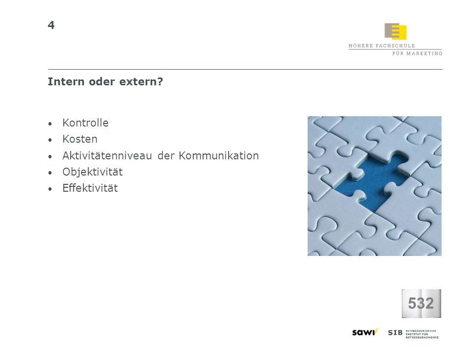 4 Kontrolle Kosten Aktivitätenniveau der Kommunikation Objektivität Effektivität Intern oder extern? 532