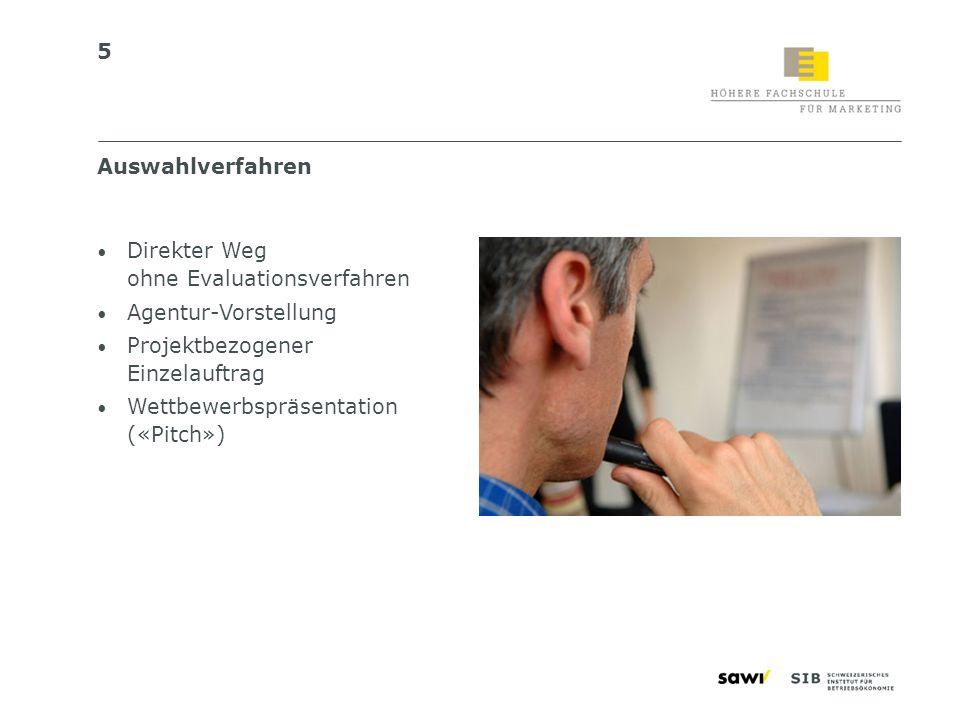 5 Direkter Weg ohne Evaluationsverfahren Agentur-Vorstellung Projektbezogener Einzelauftrag Wettbewerbspräsentation («Pitch») Auswahlverfahren