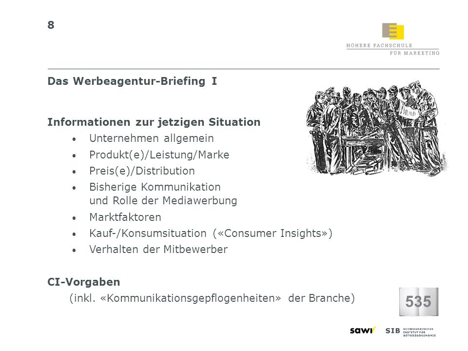 8 Informationen zur jetzigen Situation Unternehmen allgemein Produkt(e)/Leistung/Marke Preis(e)/Distribution Bisherige Kommunikation und Rolle der Med