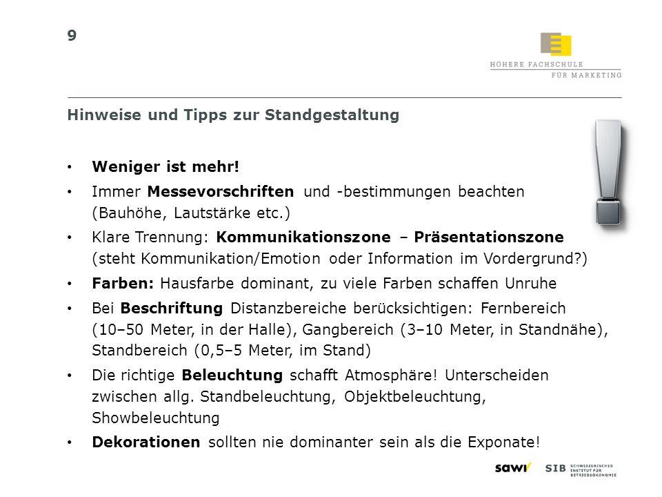 9 Hinweise und Tipps zur Standgestaltung Weniger ist mehr! Immer Messevorschriften und -bestimmungen beachten (Bauhöhe, Lautstärke etc.) Klare Trennun