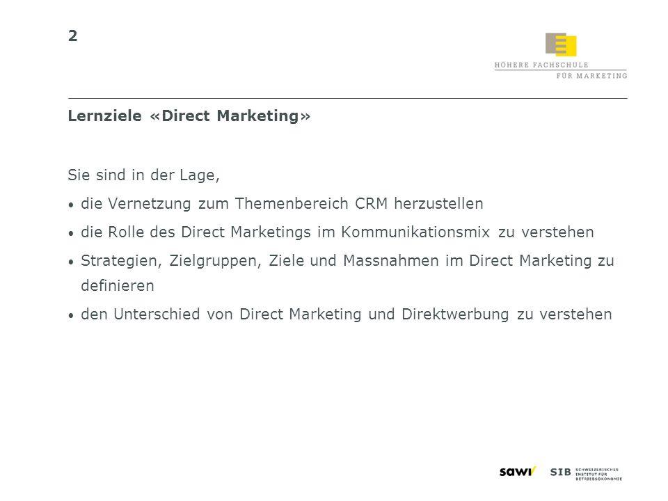 2 Lernziele «Direct Marketing» Sie sind in der Lage, die Vernetzung zum Themenbereich CRM herzustellen die Rolle des Direct Marketings im Kommunikatio