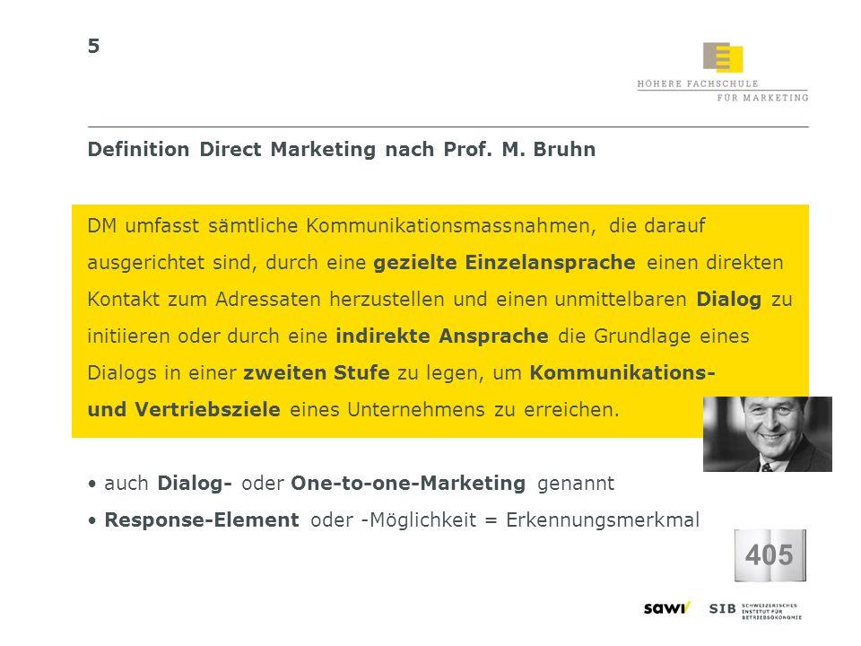 5 Definition Direct Marketing nach Prof. M. Bruhn DM umfasst sämtliche Kommunikationsmassnahmen, die darauf ausgerichtet sind, durch eine gezielte Ein