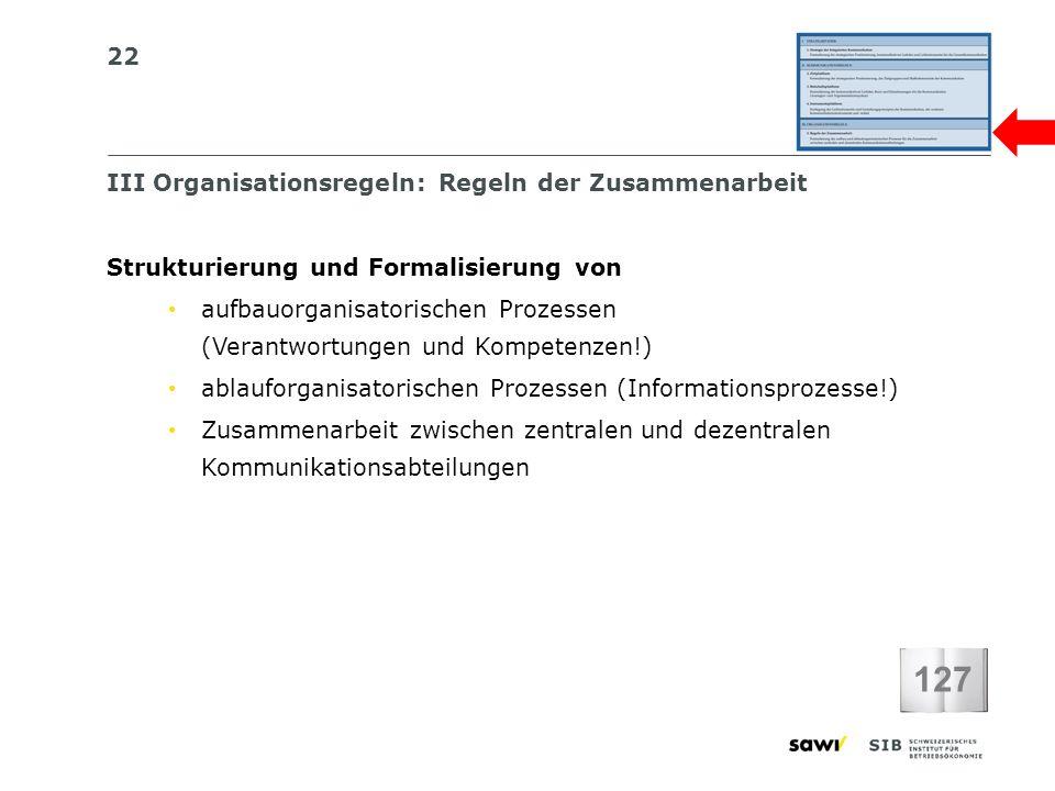 22 III Organisationsregeln: Regeln der Zusammenarbeit 127 Strukturierung und Formalisierung von aufbauorganisatorischen Prozessen (Verantwortungen und