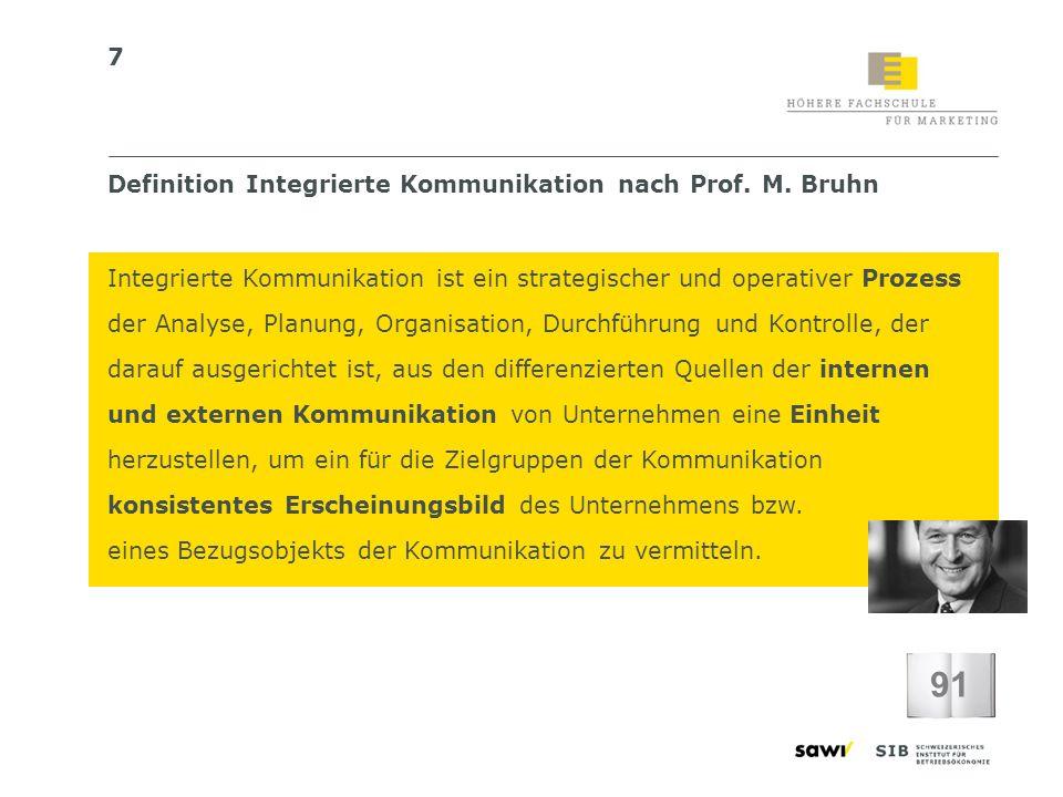 7 Definition Integrierte Kommunikation nach Prof. M. Bruhn Integrierte Kommunikation ist ein strategischer und operativer Prozess der Analyse, Planung