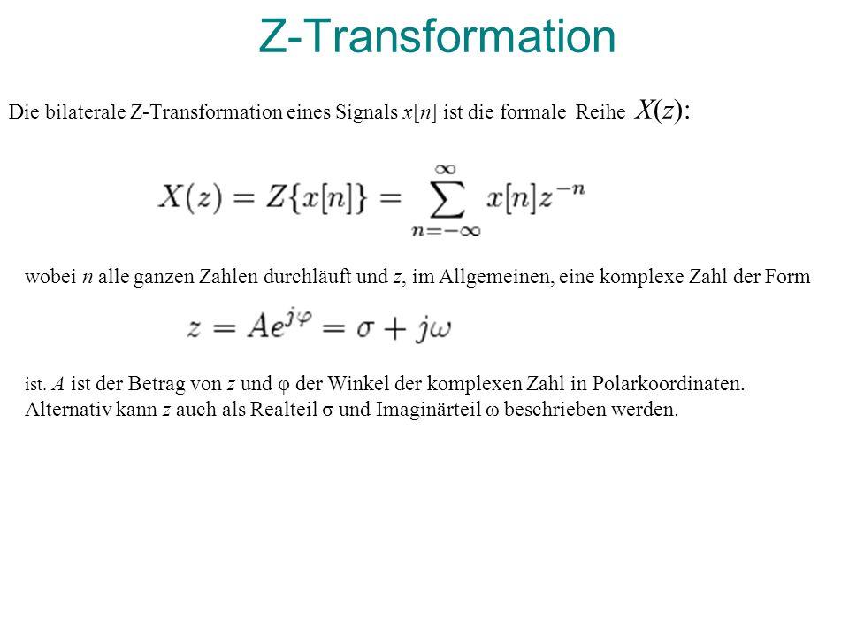 Z-Transformation Die bilaterale Z-Transformation eines Signals x[n] ist die formale Reihe X(z): wobei n alle ganzen Zahlen durchläuft und z, im Allgem