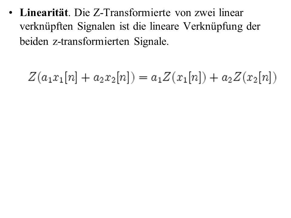 Linearität. Die Z-Transformierte von zwei linear verknüpften Signalen ist die lineare Verknüpfung der beiden z-transformierten Signale.