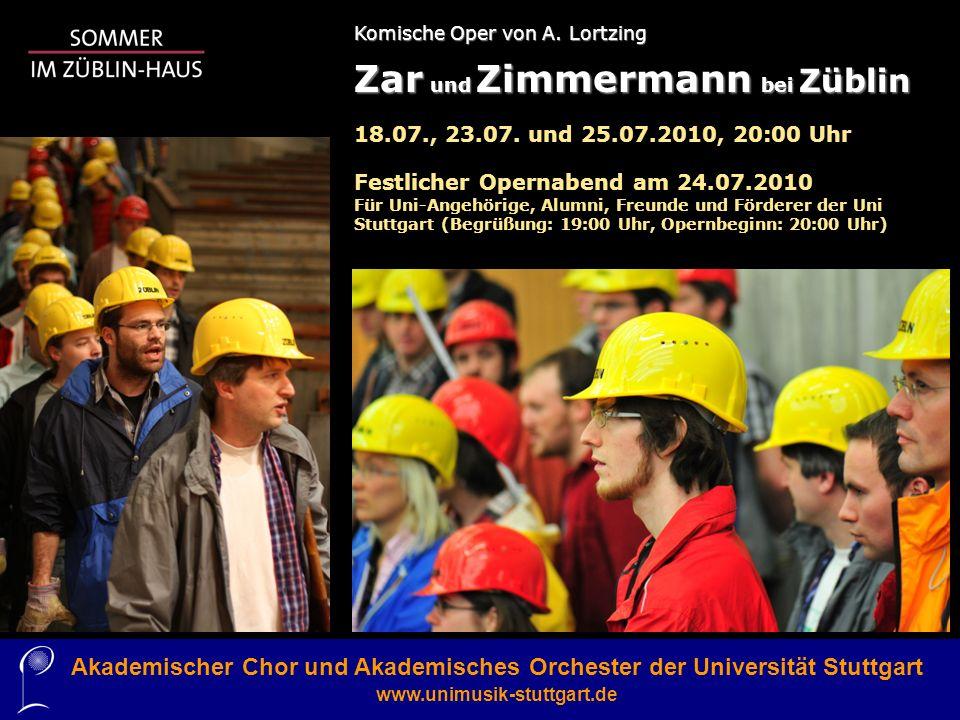 Komische Oper von A. Lortzing Zar und Zimmermann bei Züblin 18.07., 23.07. und 25.07.2010, 20:00 Uhr Festlicher Opernabend am 24.07.2010 Für Uni-Angeh