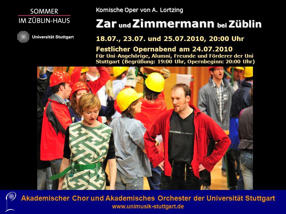 Akademischer Chor und Akademisches Orchester der Universität Stuttgart www.unimusik-stuttgart.de Komische Oper von A. Lortzing Zar und Zimmermann bei