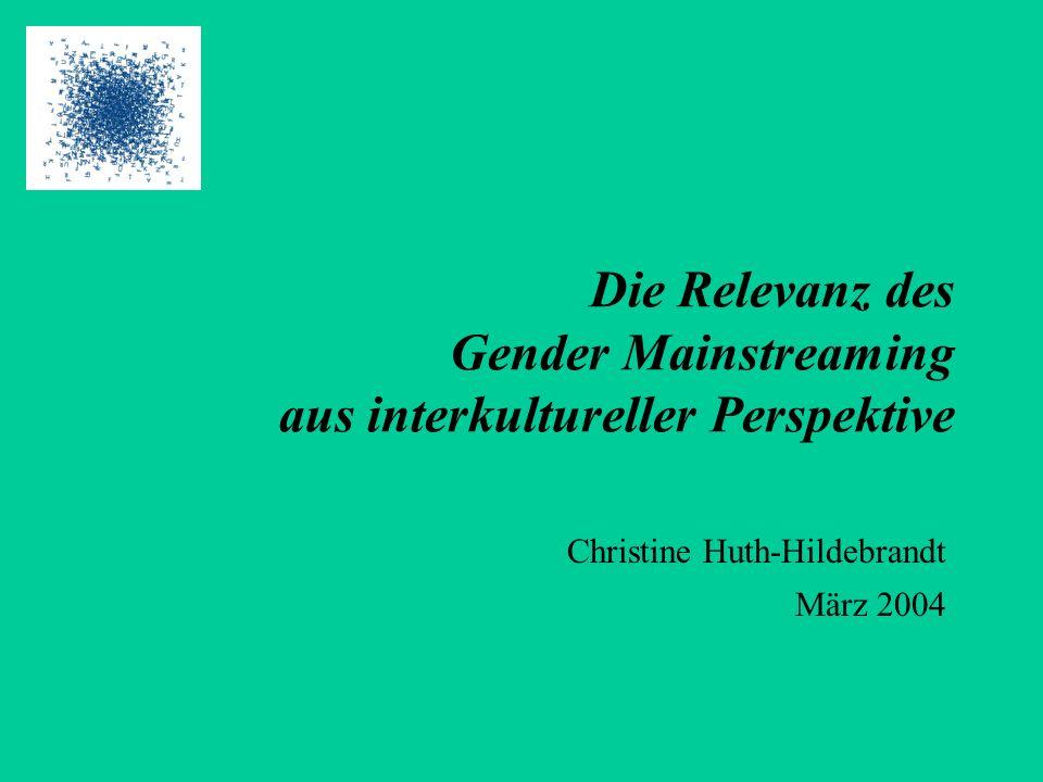 Die Relevanz des Gender Mainstreaming aus interkultureller Perspektive Christine Huth-Hildebrandt März 2004