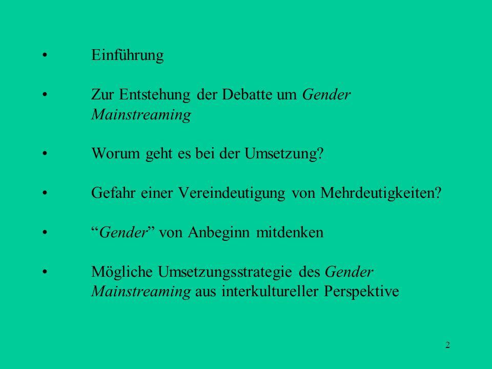 2 Einführung Zur Entstehung der Debatte um Gender Mainstreaming Worum geht es bei der Umsetzung? Gefahr einer Vereindeutigung von Mehrdeutigkeiten? Ge