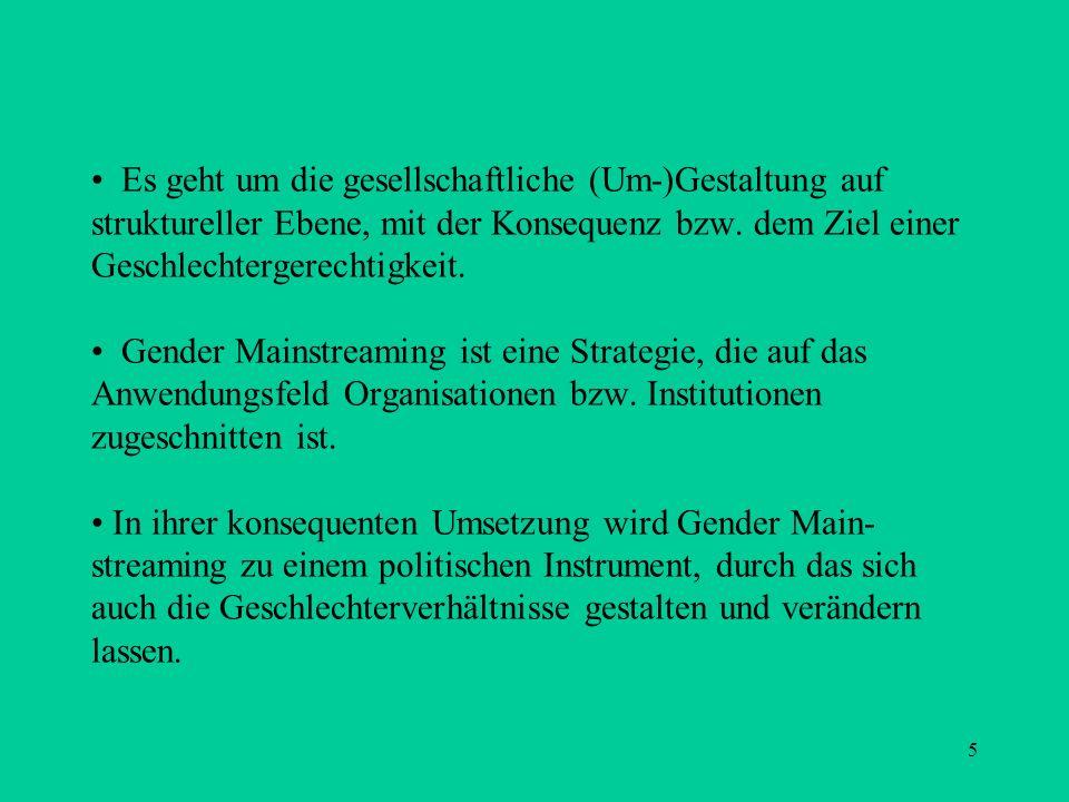 5 Es geht um die gesellschaftliche (Um-)Gestaltung auf struktureller Ebene, mit der Konsequenz bzw. dem Ziel einer Geschlechtergerechtigkeit. Gender M