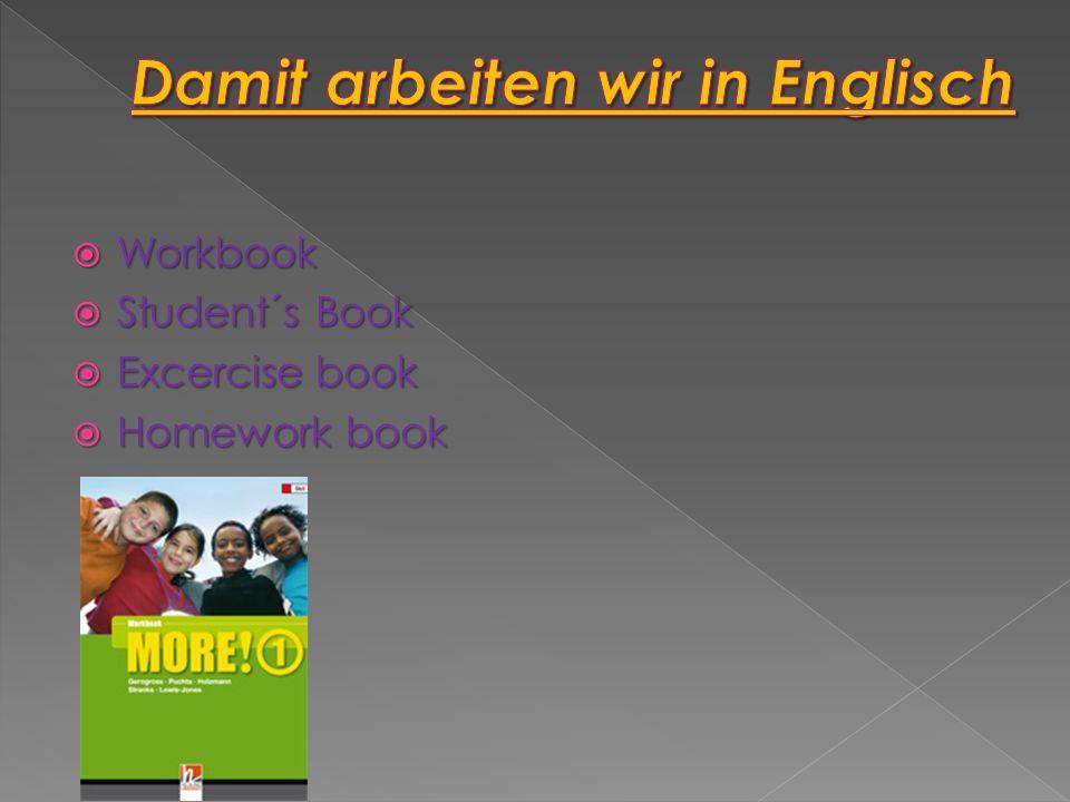 Workbook Workbook Student´s Book Student´s Book Excercise book Excercise book Homework book Homework book