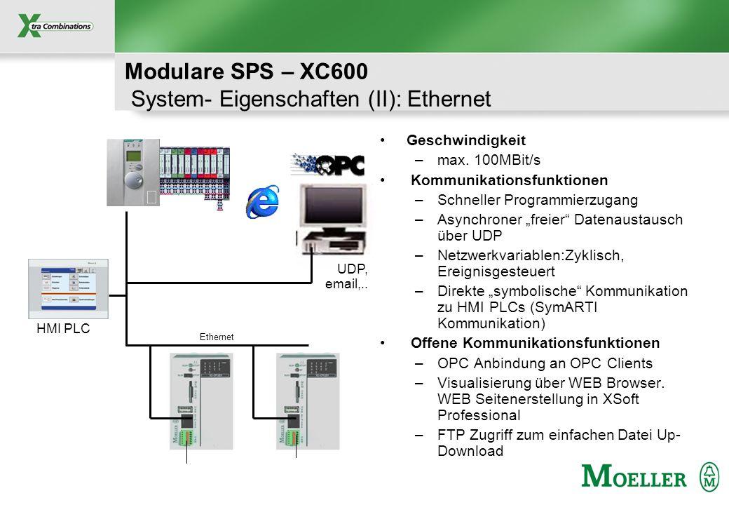 Schutzvermerk nach DIN 34 beachten Modulare SPS – XC600 Technische Daten TypXC601-E1(2,4,8)MBXC601-E4M-XV Programm- / Datenspeicher 1,2,4,8 MB / 512 (2 MB) 4 MB / 512 KB Performance0,02ms / 1000 Anweisungen Ethernet Schnittstelle10/100 MBit/s WEB ServerNeinJa Feldbuserweiterungen (optional)CANopen maximal 1 MBit/s Profibus-DP maximal 12 MBit/s Lokale Erweiterbarkeit (optional)31 XION Module 16 XIOC Module (i.V.) UL CSA ApprobationJa ProgrammiersystemXSoft ab Version 2.3.2