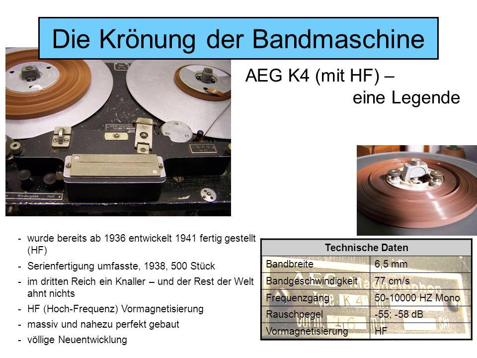 Die Krönung der Bandmaschine AEG K4 (mit HF) – eine Legende -wurde bereits ab 1936 entwickelt 1941 fertig gestellt (HF) -Serienfertigung umfasste, 193