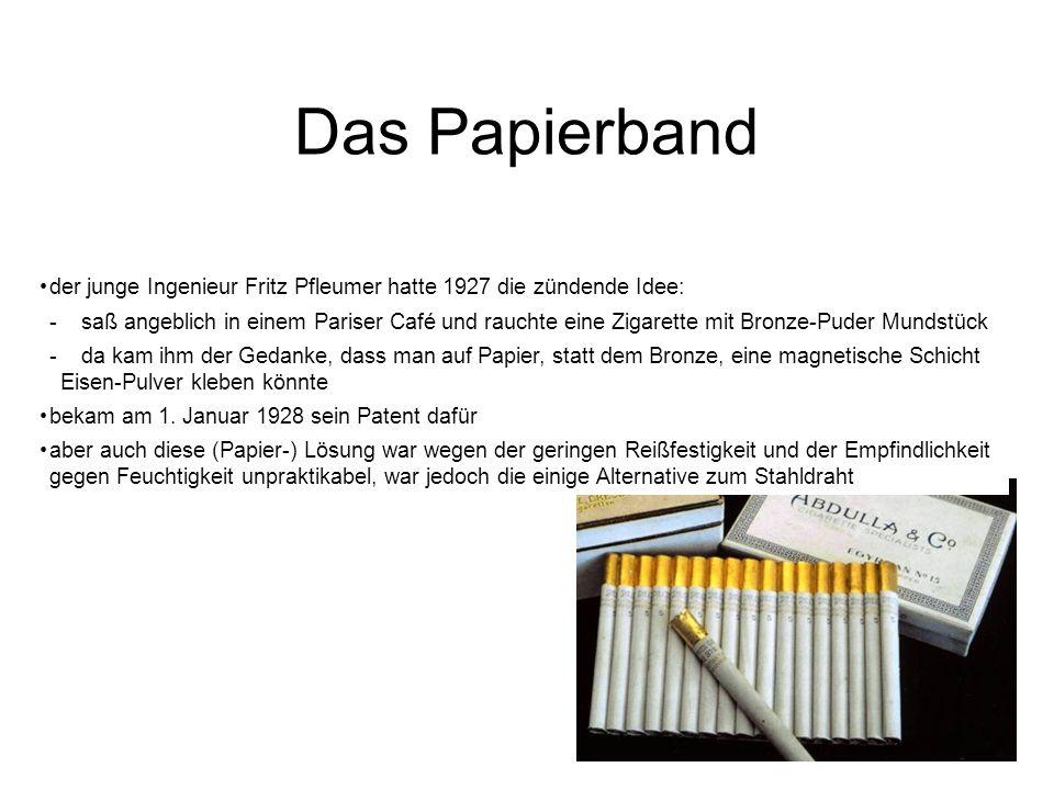Das Papierband der junge Ingenieur Fritz Pfleumer hatte 1927 die zündende Idee: - saß angeblich in einem Pariser Café und rauchte eine Zigarette mit B