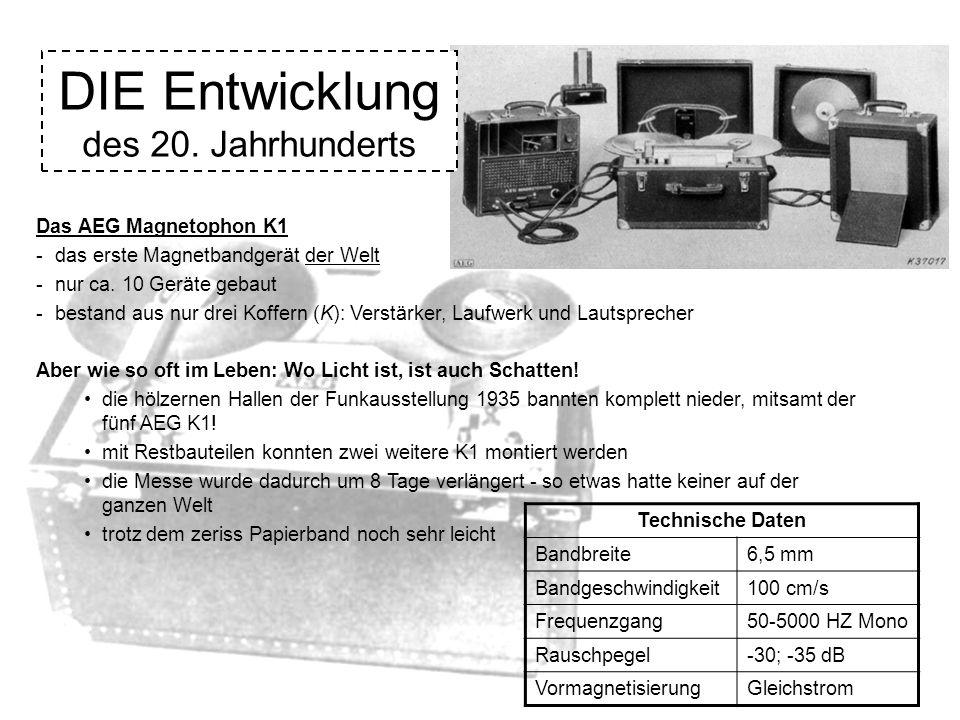 DIE Entwicklung des 20. Jahrhunderts Das AEG Magnetophon K1 - das erste Magnetbandgerät der Welt - nur ca. 10 Geräte gebaut - bestand aus nur drei Kof