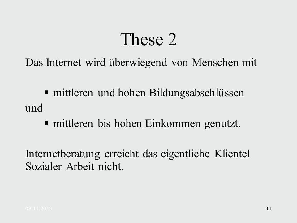 08.11.201311 These 2 Das Internet wird überwiegend von Menschen mit mittleren und hohen Bildungsabschlüssen und mittleren bis hohen Einkommen genutzt.