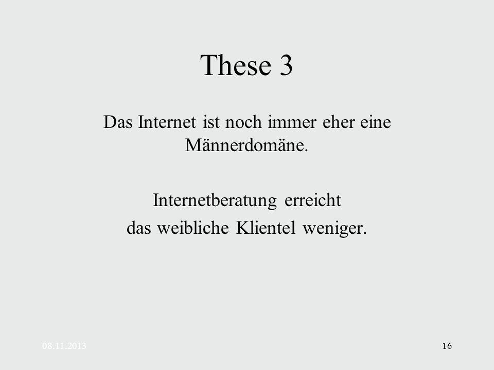08.11.201316 These 3 Das Internet ist noch immer eher eine Männerdomäne.
