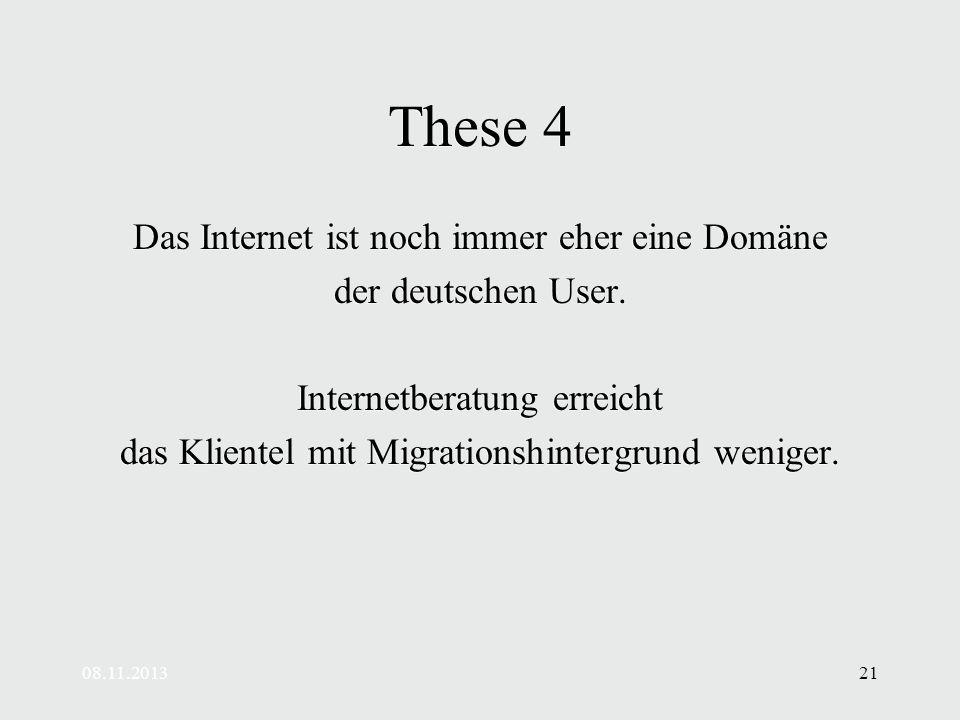 08.11.201321 These 4 Das Internet ist noch immer eher eine Domäne der deutschen User.
