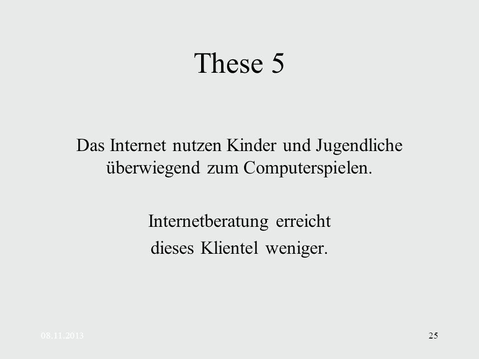 08.11.201325 These 5 Das Internet nutzen Kinder und Jugendliche überwiegend zum Computerspielen.