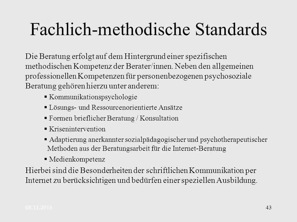 08.11.201343 Fachlich-methodische Standards Die Beratung erfolgt auf dem Hintergrund einer spezifischen methodischen Kompetenz der Berater/innen.