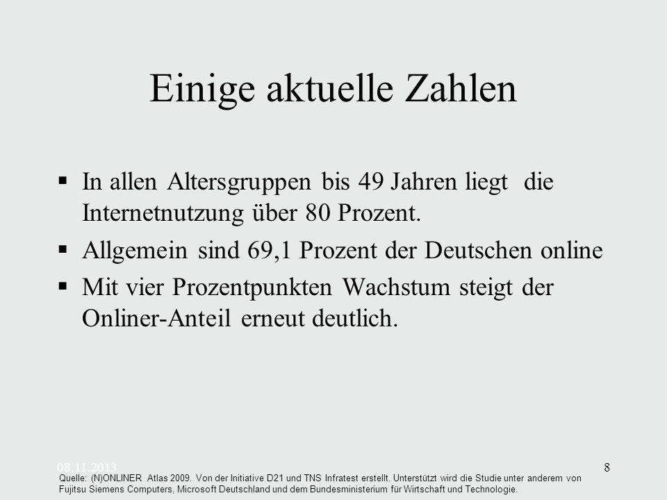 08.11.20138 Einige aktuelle Zahlen In allen Altersgruppen bis 49 Jahren liegt die Internetnutzung über 80 Prozent.