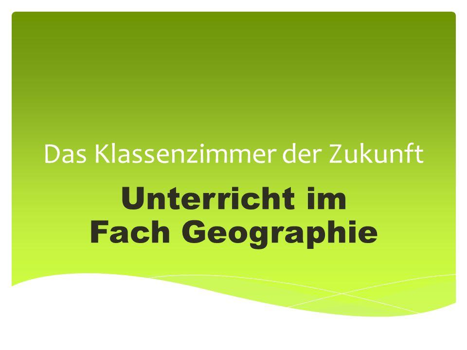 Das Klassenzimmer der Zukunft Unterricht im Fach Geographie