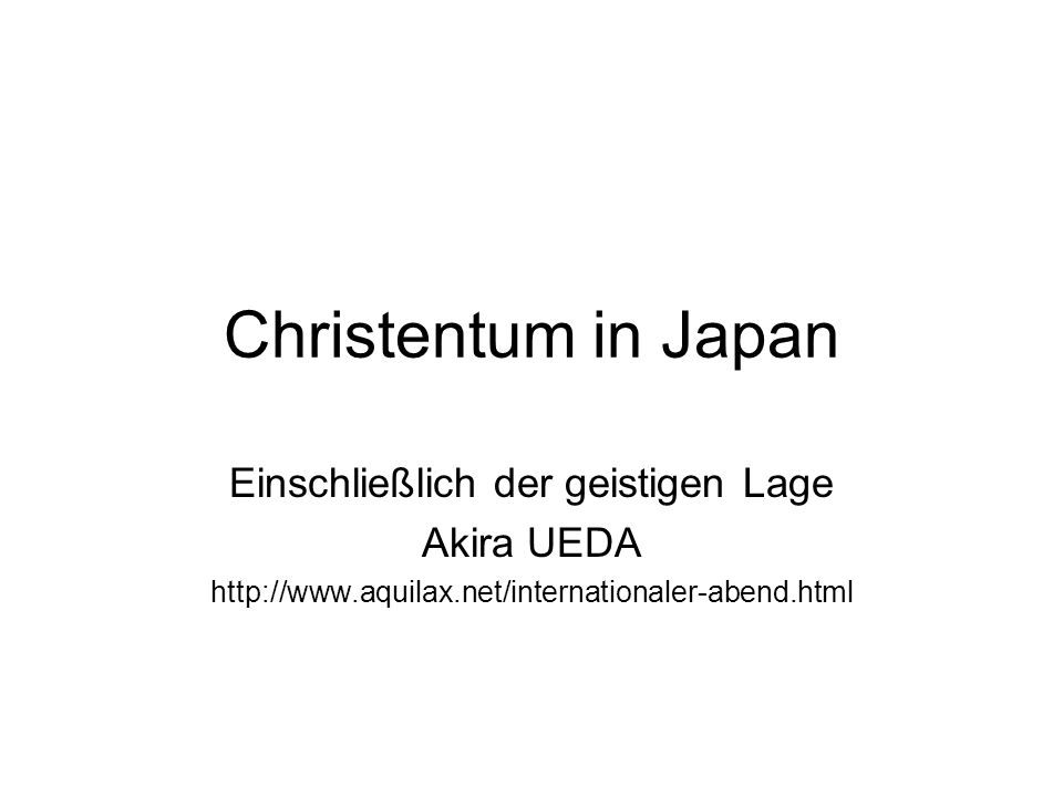 Christentum in Japan Einschließlich der geistigen Lage Akira UEDA http://www.aquilax.net/internationaler-abend.html