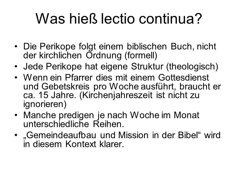 Was hieß lectio continua? Die Perikope folgt einem biblischen Buch, nicht der kirchlichen Ordnung (formell) Jede Perikope hat eigene Struktur (theolog